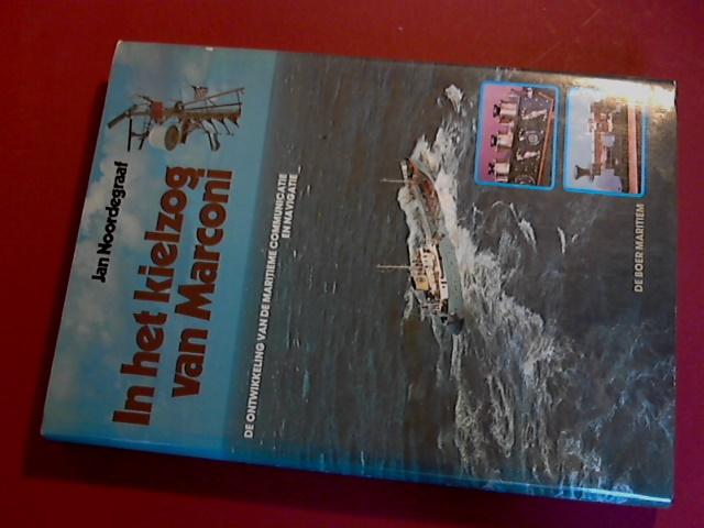 NOORDEGRAAF, JAN - In het kielzog van Marconi - De ontwikkeling van de maritieme communicatie en navigatie