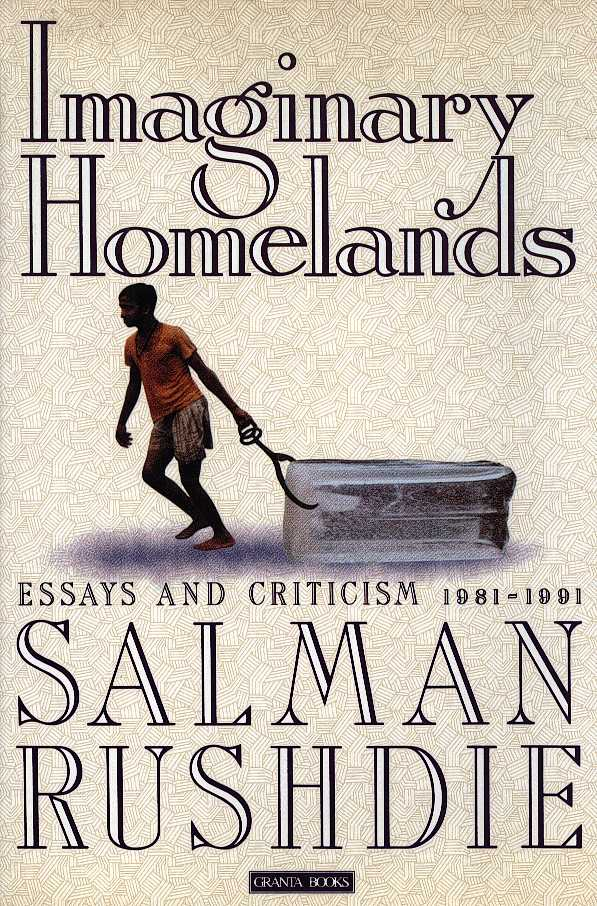 RUSHDIE, SALMAN - Imaginary homelands - Essays and criticism 1981 1991
