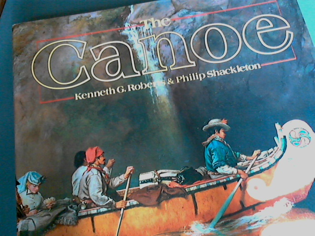 ROBERTS, KENNETH G. - PHILIP SHACKLETON - The canoe - A history of the craft from Panama to the Arctic