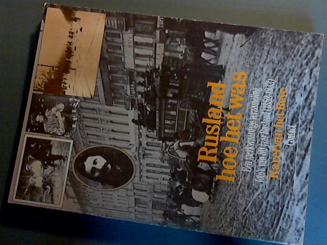 REVE, KAREL VAN HET - Rusland hoe het was - een merkwaardige verzameling van 80 jaar Rusland (1852-1932)