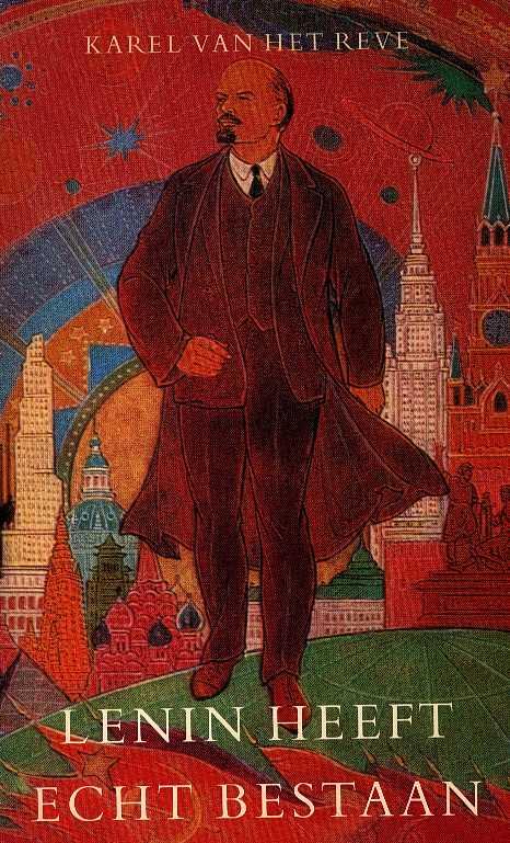 REVE, KAREL VAN HET - Lenin heeft echt bestaan