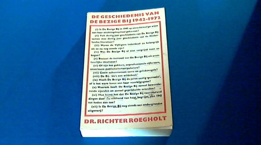 ROEGHOLT, RICHTER - De geschiedenis van De Bezige Bij 1942-1972