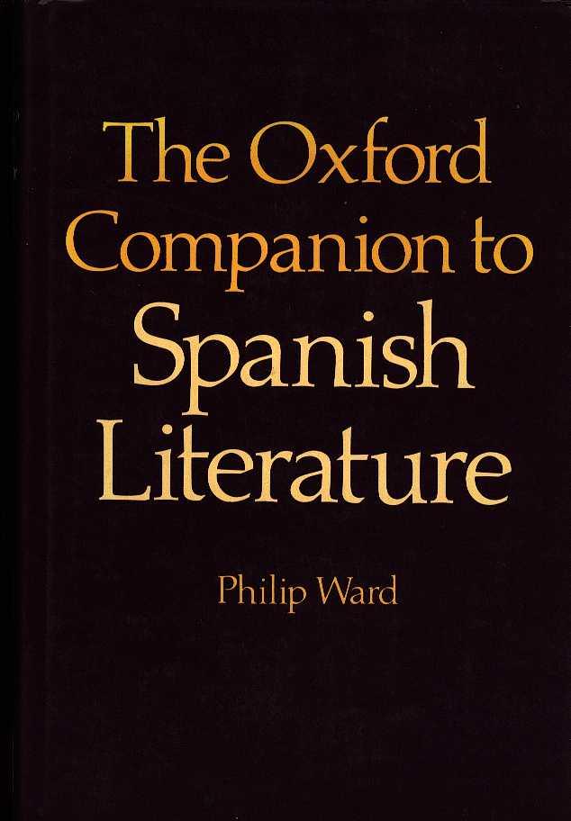 WARD, PHILIP - The Oxford companion of Spanish literature