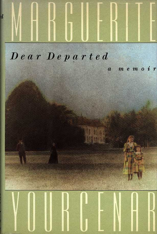 YOURCENAR, MARGUERITE - Dear departed - A memoir