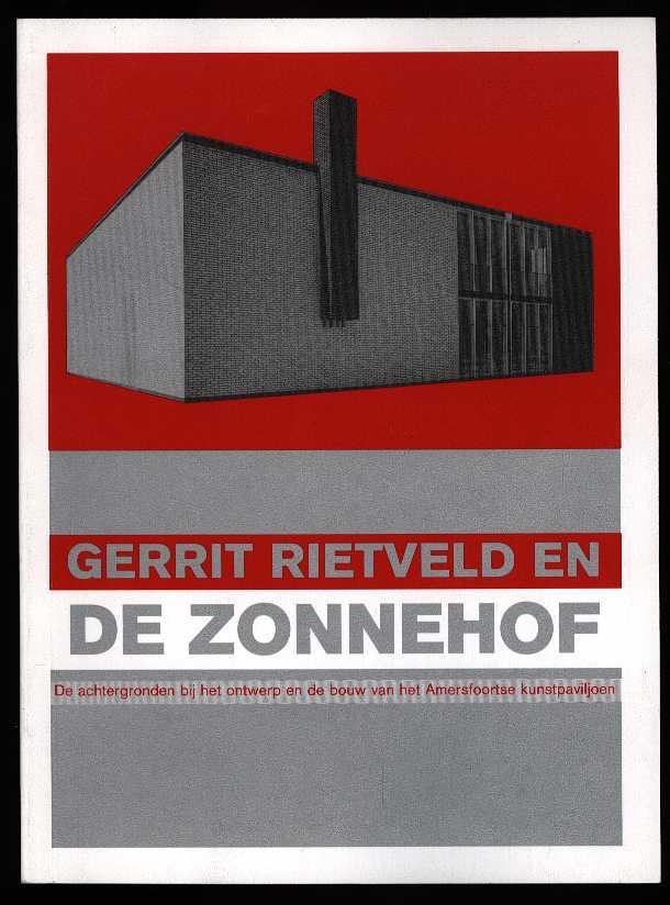 SAAM, HEDWIG - Gerrit Rietveld en De Zonnehof - De achtergronden bij het ontwerp en de bouw van het Amersfoortse kunstpaviljoen