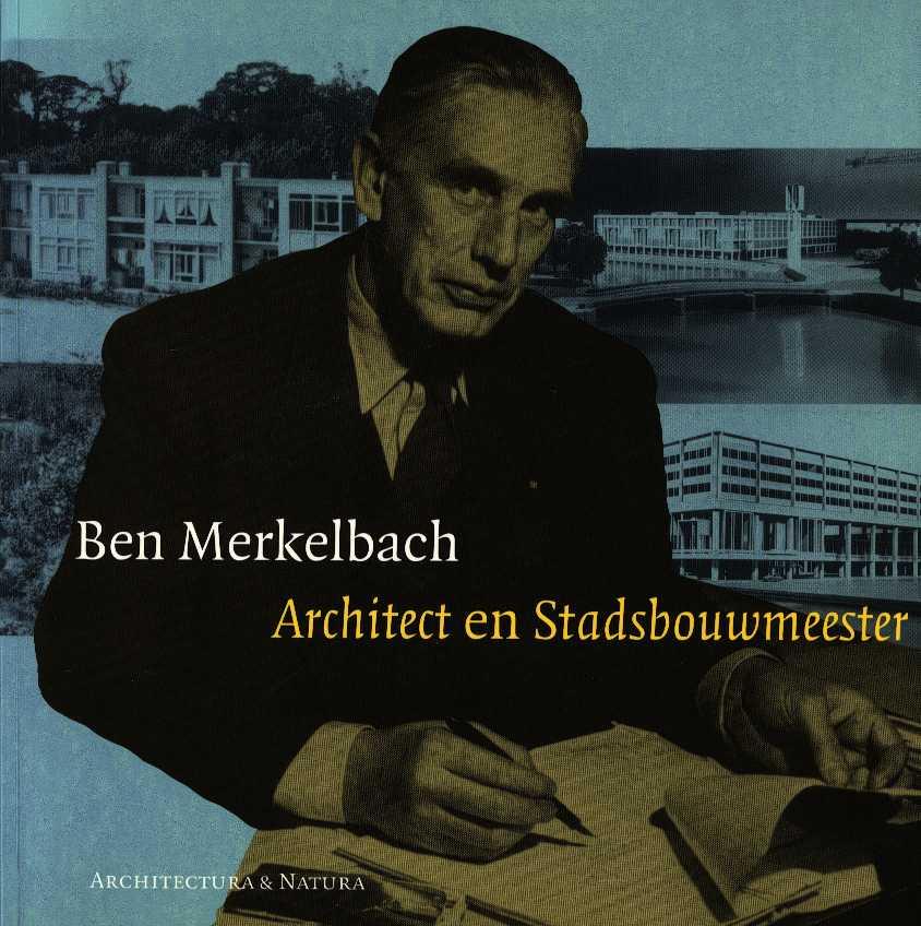 REBEL, BEN (E.A.) - Ben Merkelbach - Architect en stadbouwmeester