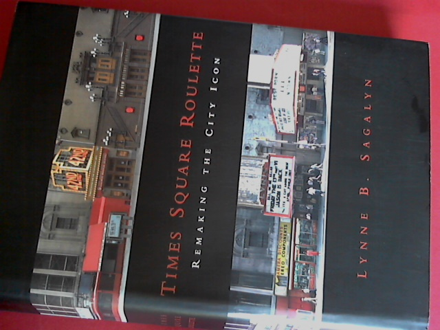 SAGALYN, LYNNE B. - Time Square Roulette - Remaking the city icon