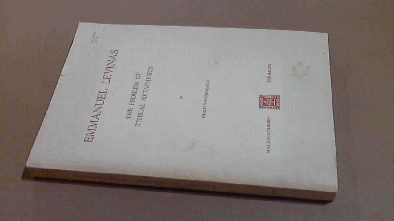 WYSCHOGROD, EDITH - Emmanuel Levinas - The problem of ethical metaphysics