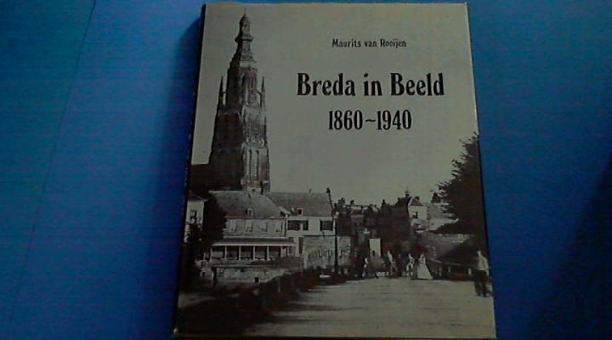 ROOIJEN, MAURITS VAN - Breda in beeld 1860 - 1940