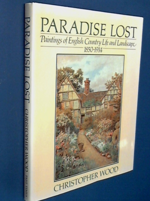 WOOD, CHRISTOPHER - Paradise Lost: Paintings of English Country Life and Landscape, 1850-1914