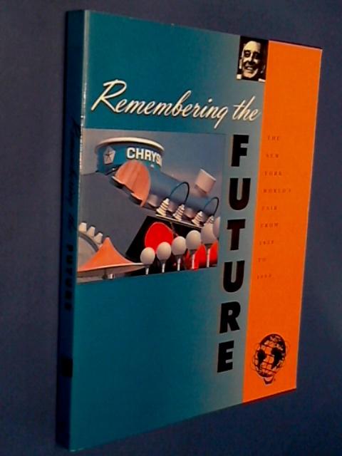 ROSENBLUM, ROBERT - Remembering the future - The New York world's fair from 1939 to 1964