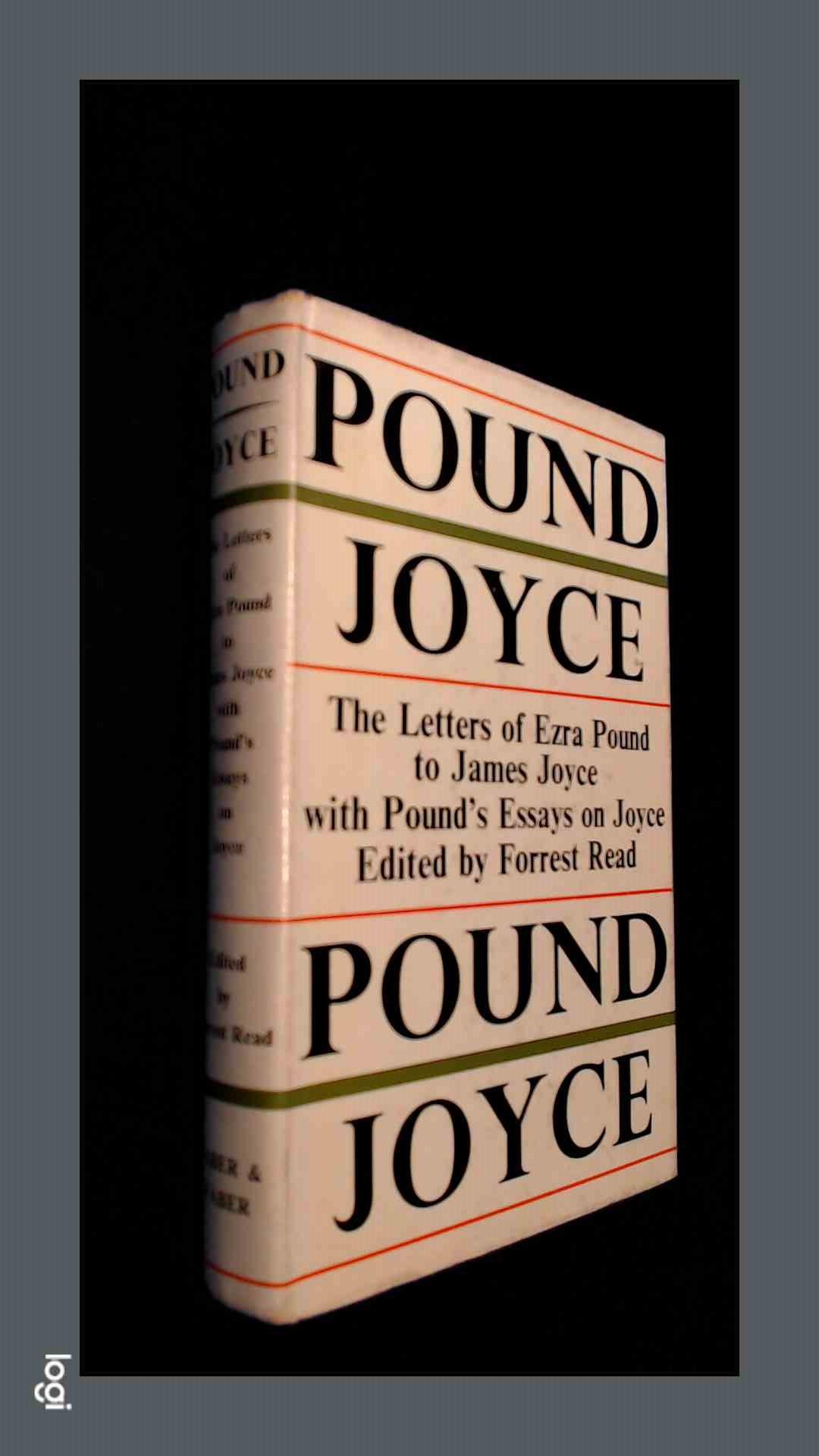 READ, FORREST - Pound / Joyce - The letters of Ezra Pound to James Joyce, with Pound's essays on Joyce