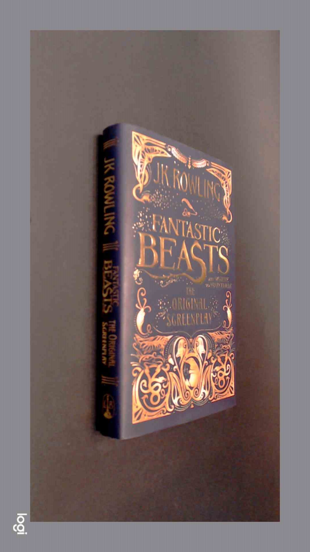 ROWLING, J. K. - Fantastic beast and where to find them - The original screenplay
