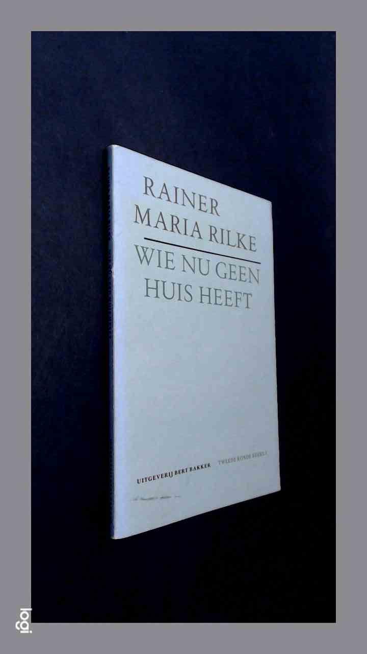 RILKE, RAINER MARIA - Wie nu geen huis heeft