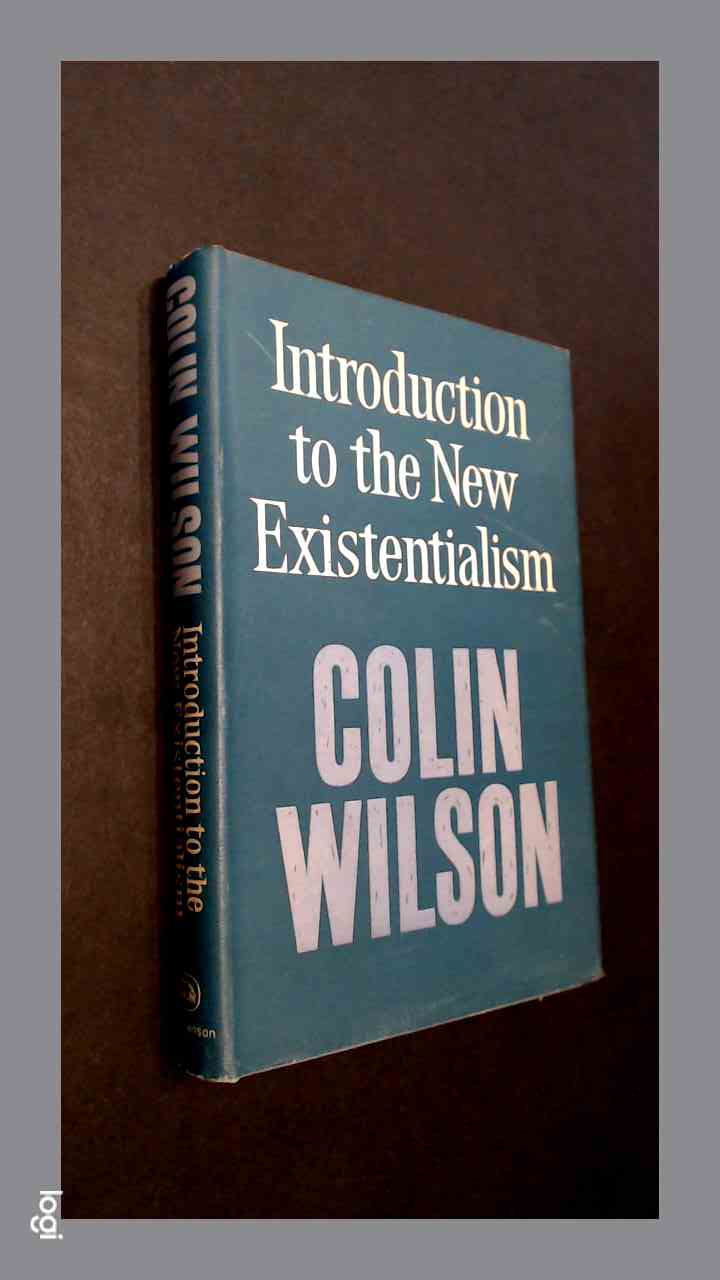 WILSON, COLIN - Introduction to the new existentialism