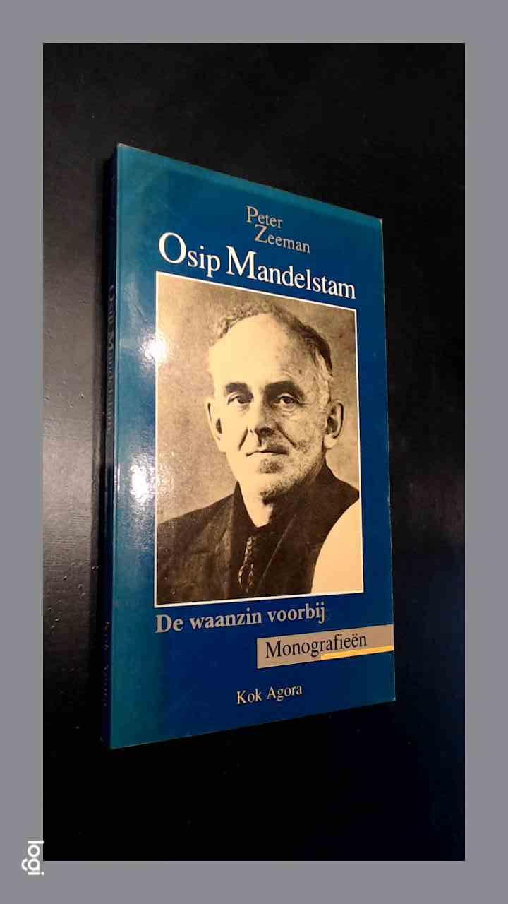 ZEEMAN, PETER - Osip Mandelstam - De waanzin voorbij